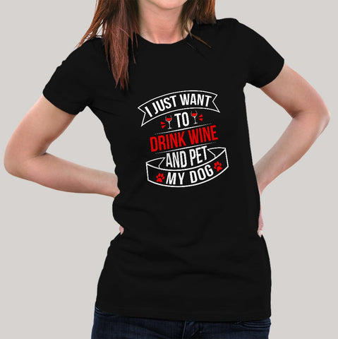 I Just Want To Drink Wine And Pet My Dog T-Shirt For Women Online India