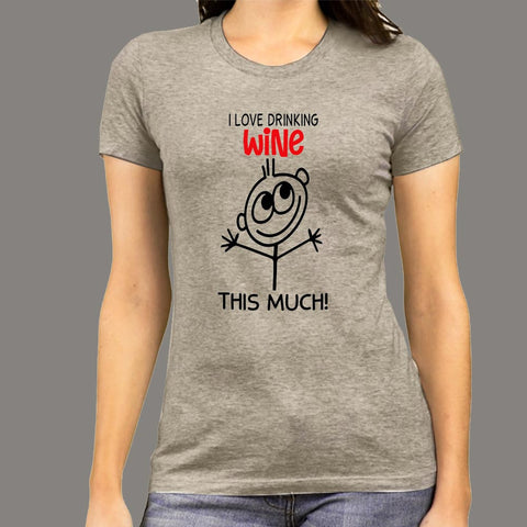 I Love Drinking Wine This Much T-Shirt For Women Online India