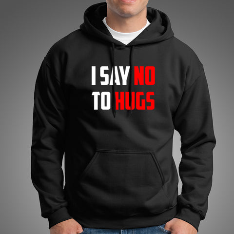 I Say No To Hugs Hoodies For Men Online India