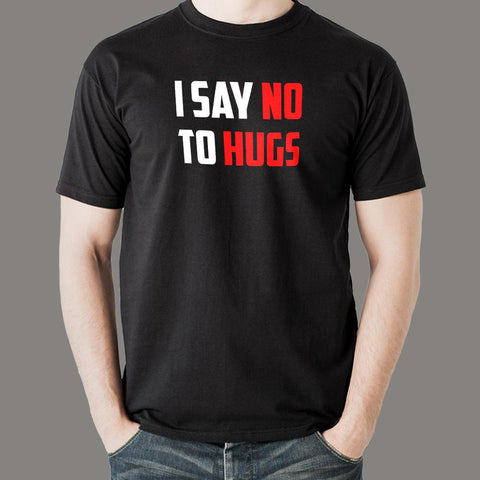 I Say No To Hugs T-Shirt For Men Online India
