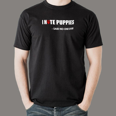 I Hate Puppies Said No One Ever T Shirt For Men India