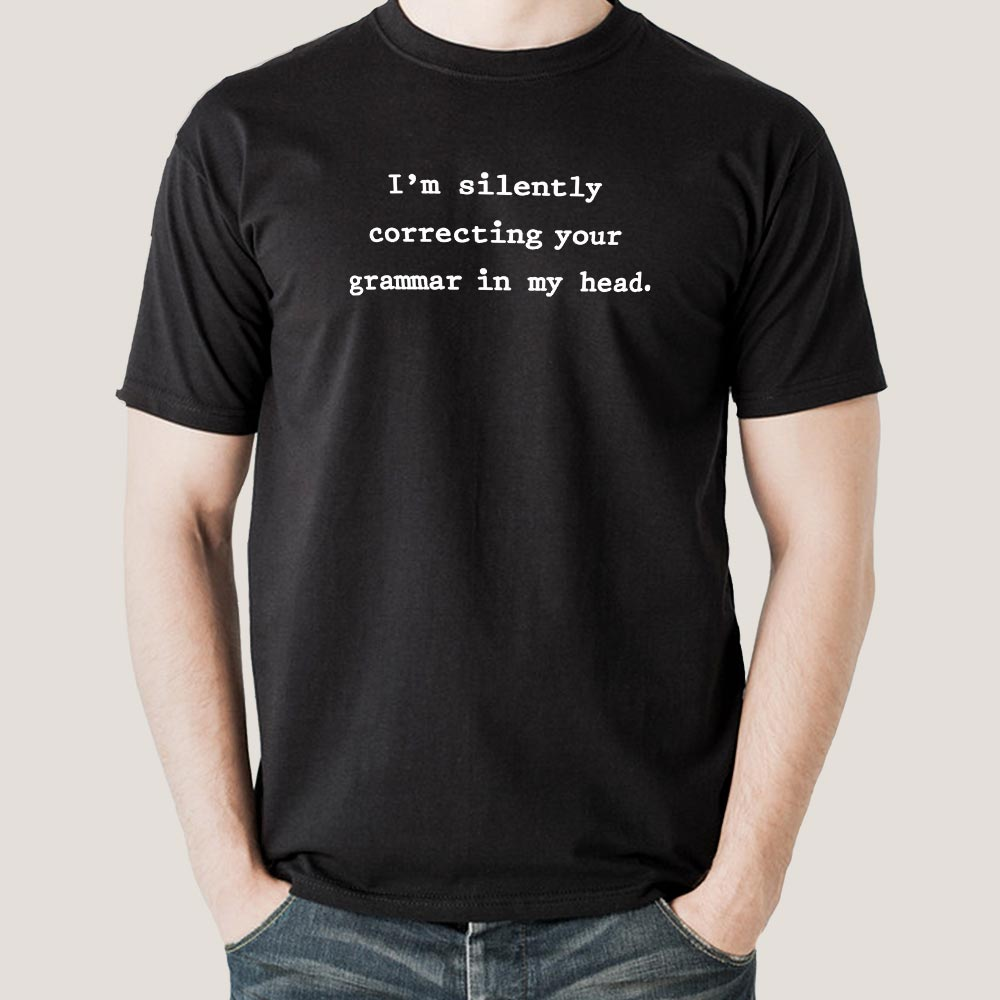 d06b6659 I am Silently Correcting Your Grammar In My Head Men's T-shirt – TEEZ.in