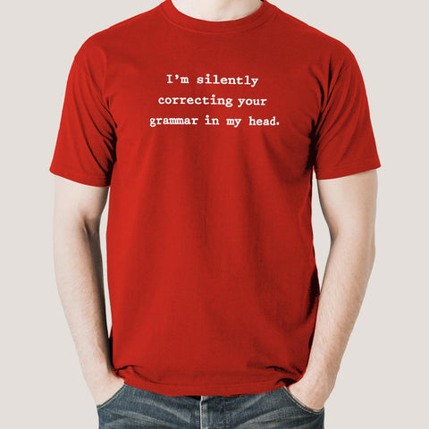 I am Silently Correcting Your Grammar In My Head  Men's T-shirt