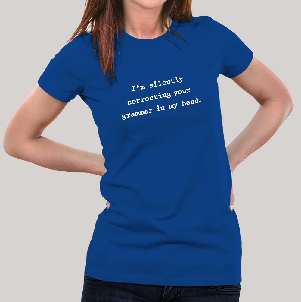 4b8f7c17 I am Silently Correcting Your Grammar In My Head Women's T-shirt – TEEZ.in