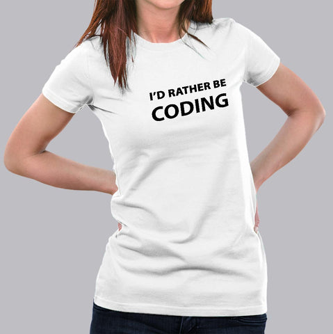 I'd Rather Be Coding Funny and Cool Programmer T-Shirt For Women