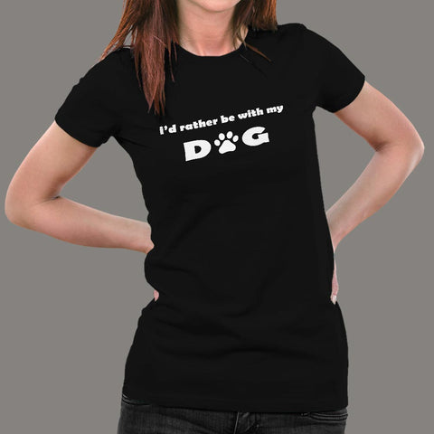I'd Rather Be With My Dog T-Shirt For Women Online India