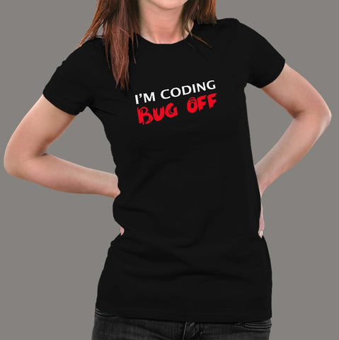 I'm Coding Bug Off Programmer Funny T-shirt For Women Online India
