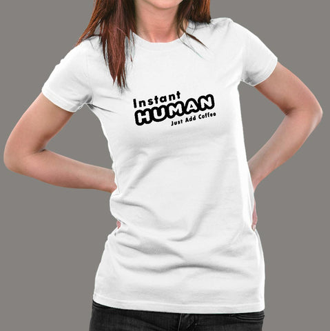 Instant Human Just Add Coffee Funny T-Shirt For Women Online India
