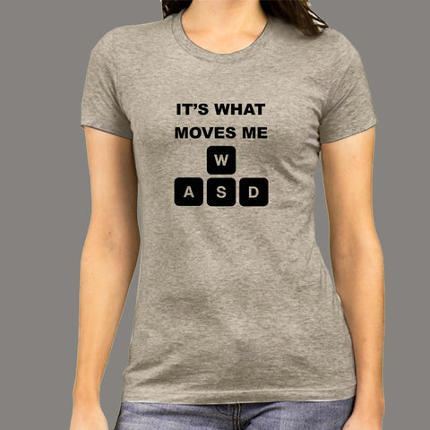 WASD Its What Moves Me Funny Gaming T-Shirt For Women Online India