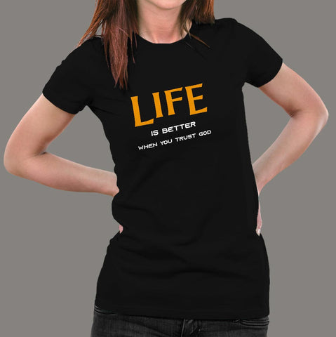 Life Is Better When You Trust God T-Shirt For Women Online India