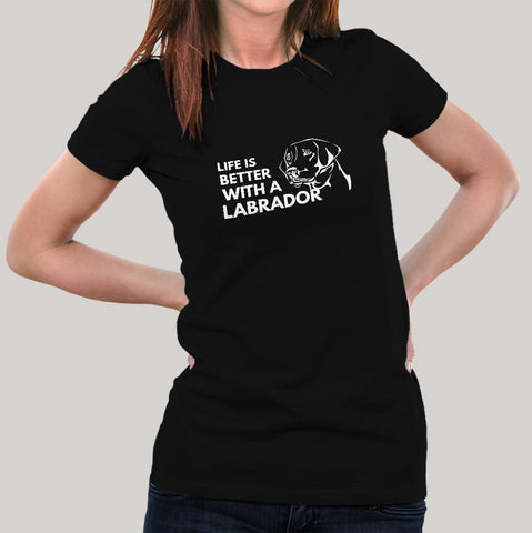 Life Is Better With A Labrador Women's T-shirt
