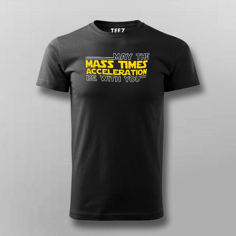 May The Mass Times Acceleration Be With You T-Shirt For Men Online India