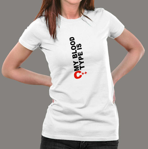 My Blood Type Is C++ Funny Developer Programmer T-Shirt For Women India