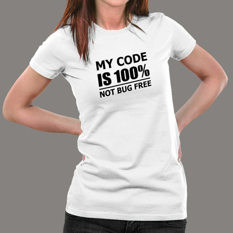 My Code Is 100% Not Bug Free Funny Programmer T-Shirt For Women