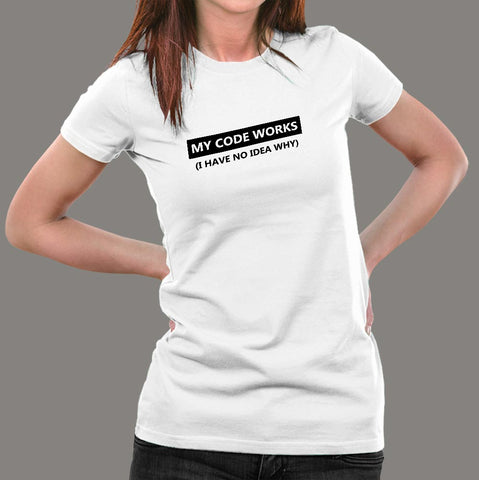 My Code Works I Have No Idea Why Funny Programmer T-Shirt For Women