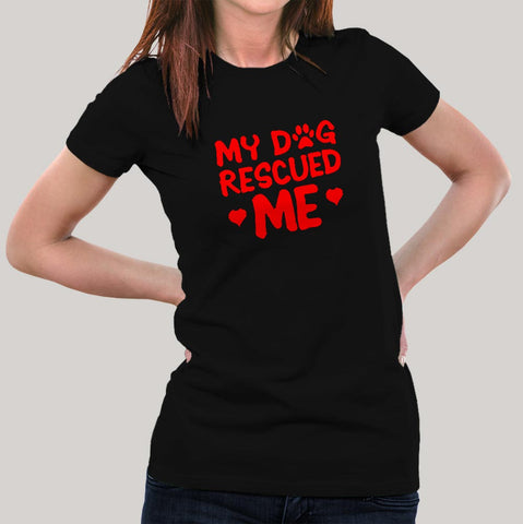 My Dog Rescued Me T-Shirt For Women Online India