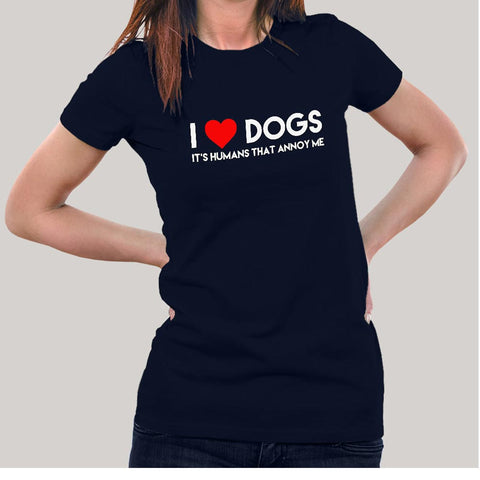 I Love Dogs, It's Humans That Annoy Me, Women's T-shirt