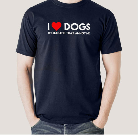 I Love Dogs, It's Humans That Annoy Me, Men's T-shirt