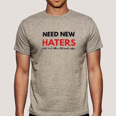 Need New Haters, Old Ones Became Fans Men's T shirt