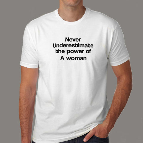 Never Underestimate The Power Of A Woman T-Shirt For Men Online India
