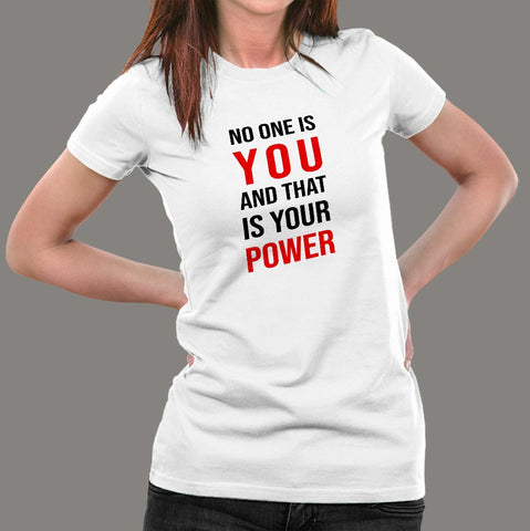 No One Is You And That Is Your Power Inspirational Women's T-Shirt Online India