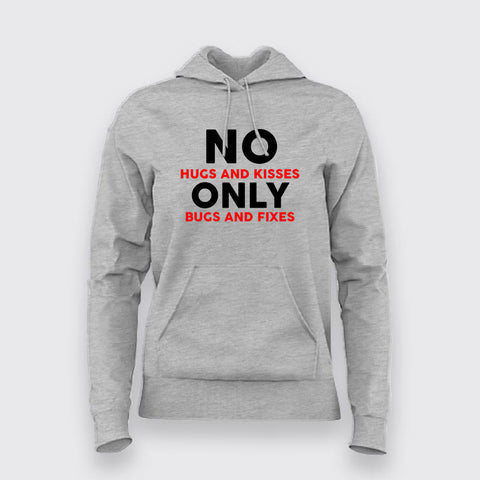 No Hugs And Kisses Only Bugs And Fixes Funny Programmer Hoodies For Women Online India