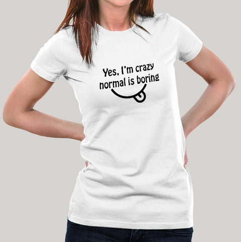 Yes, I am Crazy Normal is Boring Women's T-shirt