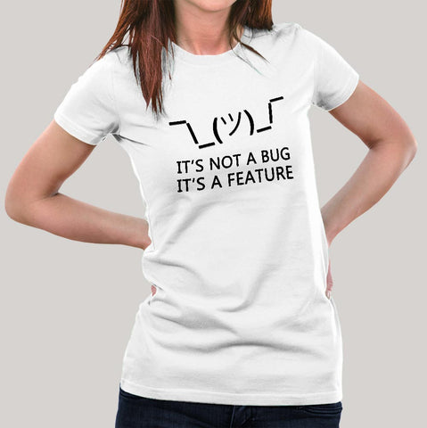 It's Not a Bug, It's a Feature Women's T-shirt India