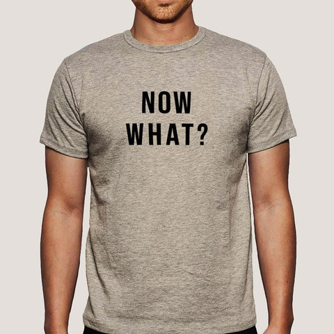Now What ? Men's T-shirt