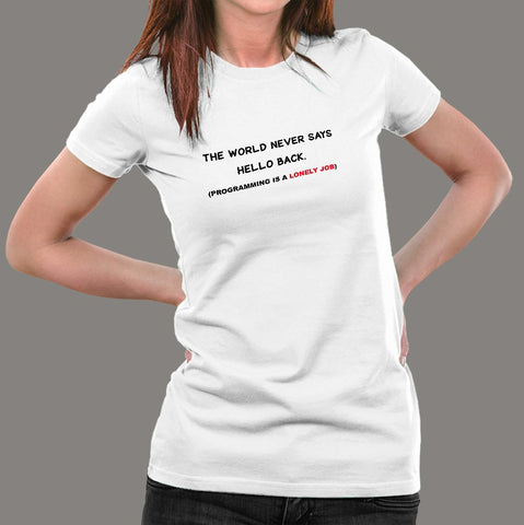 The World Never Says Hello Back Funny Programming T-Shirt For Women