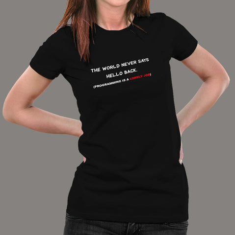 The World Never Says Hello Back Funny Programming T-Shirt For Women Online India