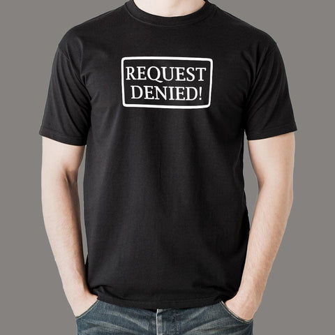 Request Denied 3930 Slogan Humorous Men's T-Shirt