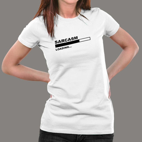 Sarcasm Loading T-Shirt For Women Online India