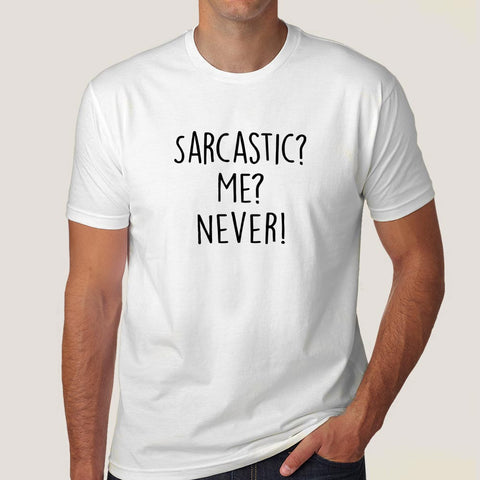 Sarcastic? Me? Never! Men's T-shirt