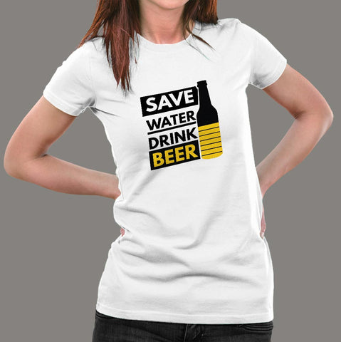 Save Water Drink Beer T-Shirt For Women Online India
