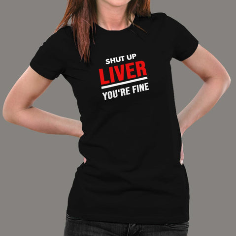 Shut Up Liver You're Fine Funny T-Shirt For Women Online India