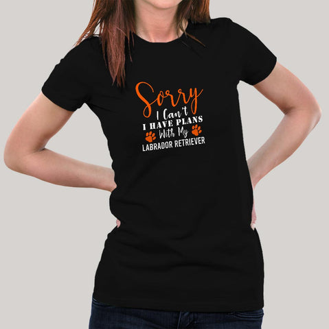 Sorry I Can't I Have Plans With My Labrador Retriever T-Shirt For Women Online India