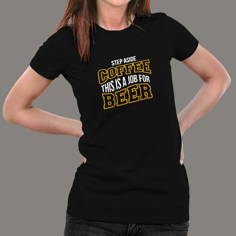 Step Aside Coffee This Is A Job For Alcohol T-Shirt For Women Online India