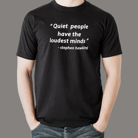 Quiet People Have The Loudest Minds T-Shirt For Men