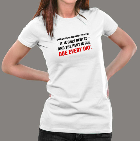 Success Is Never Owned It's Rented Women's Motivational T-Shirt Online India