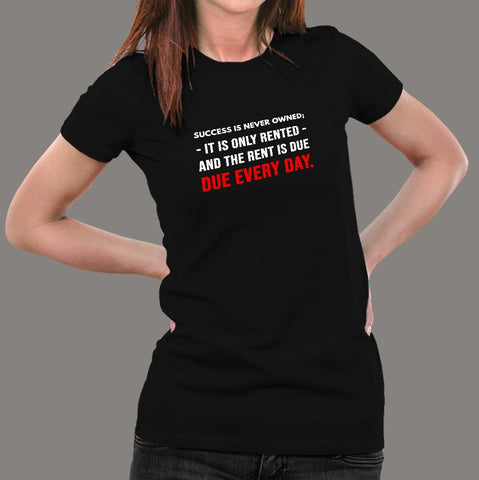 Success Is Never Owned It's Rented Women's Motivational T-Shirt