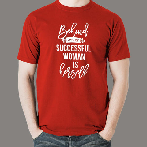 Behind Every Successful Woman Is Herself T-Shirt For Men Online India