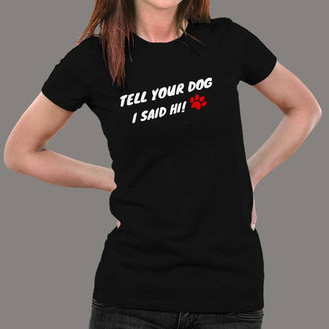 Tell Your Dog I Said Hi Women's Pet Animal T-Shirt Online India