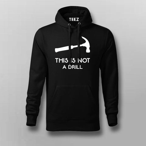 This Is Not A Drill Funny Hammer Hoodies For Men