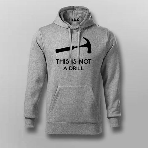 This Is Not A Drill Funny Hammer Hoodies For Men Online India