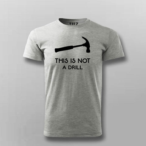 This Is Not A Drill Funny Hammer T-Shirt For Men Online India