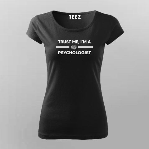 Trust Me I Am A Psychologist T-Shirt For Women Online India