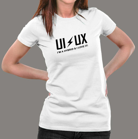 UX | UI I Am A Hybrid And I Love It T-Shirt For Women India
