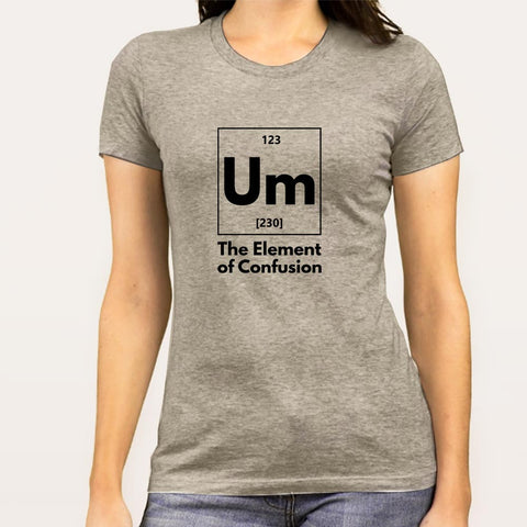Um! Element Of Confusion Periodic Table Women's T-shirt India