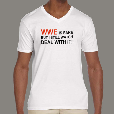 WWE Is Fake, But I Still Watch. Deal With It! Men's v neck T-shirt online india